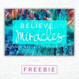 {FREEBIE} I Believe In Miracles 4×6″ Affirmation Card